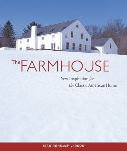 The Farmhouse: New Inspiration for the Classic American Home