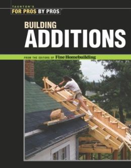 Building Additions (For Pros by Pros Series)