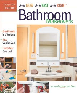 Bathroom Makeovers (Do It Now/Do It Fast/Do It Right Series)