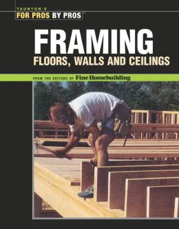 Framing: Floors Walls Ceilings (Taunton's For Pros by Pros Series)