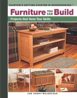 Furniture You Can Build: Projects That Hone Your Skills