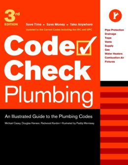 Code Check Plumbing Third Edition: An Illustrated Guide to the Plumbing Codes