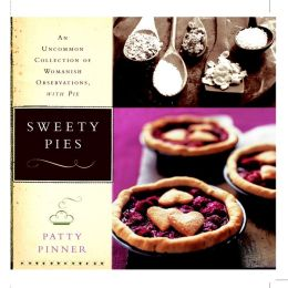 Sweety Pies: An Uncommon Collection of Country Pies and Womanish Observations