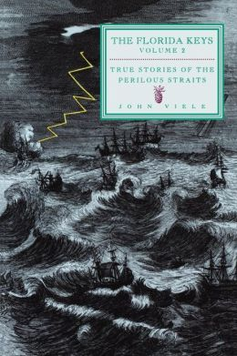 The Florida Keys: True Stories of the Perilous Straits