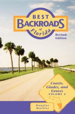 Best Backroads of Florida: Coasts, Glades and Groves: Volume 2
