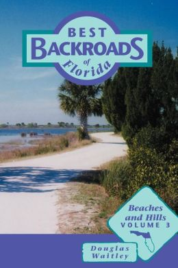 Best Backroads of Florida: Beaches and Hills: Volume 3