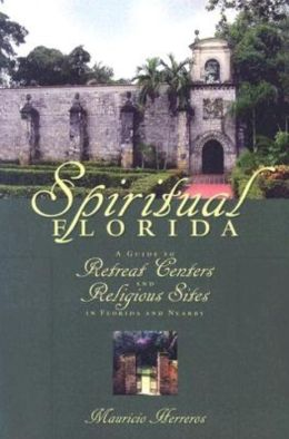 Spiritual Florida: A Guide to Retreat Centers and Religious Sites in Florida and Nearby