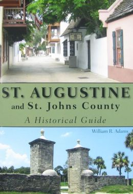 St. Augustine and St. Johns County: A Historical Guide