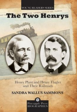 The Two Henrys: Henry Plant and Henry Flagler and Their Railroads