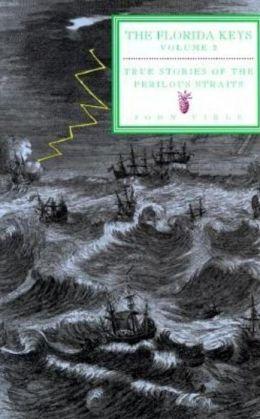 True Stories of the Perilous Straits: The Florida Keys Volume 2