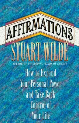 Affirmations; How to Expand Your Personal Power and Take Back Control of Your Life
