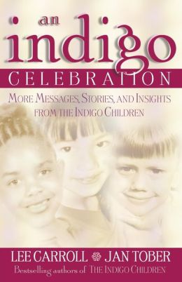 An Indigo Celebration: More Messages, Stories and Insights from the Indigo Children