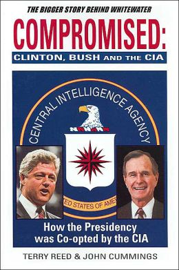 Compromised: Clinton, Bush and the C. I. A.
