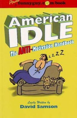 American Idle: The Anti-motivation Handbook