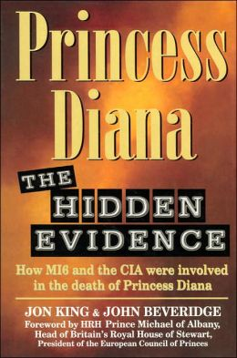 Princess Diana: The Hidden Evidence: How MI6 and the CIA Were Involved in the Death of Princess Diana