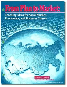 From Plan to Market: Teaching Ideas for Social Studies, Economics, and Business Classes