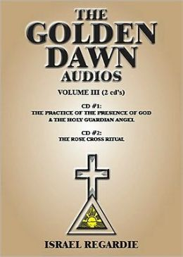 The Golden Dawn : The Practice of the Presence of God and the Holy Guardian Angel; The Rose Cross Ritual