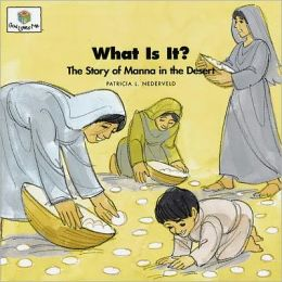 What Is It?: The Story of Manna in the Desert