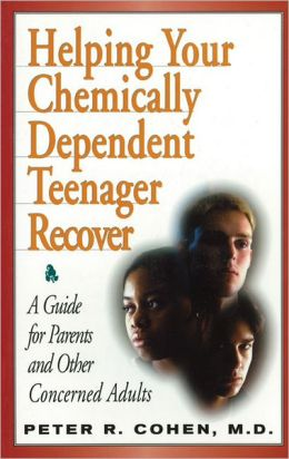 Helping Your Chemically Dependent Teenager Recover: A Guide for Parents and Other Concerned Adults