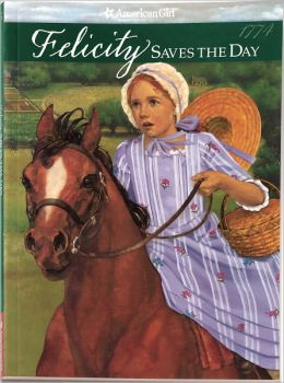 Felicity Saves the Day: A Summer Story (American Girls Collection Series: Felicity #5)