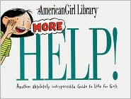 More Help!: Another Absolutely Indispensable Guide to Life for Girls (American Girl Library Series)