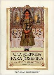 Una sorpresa para Josefina: un cuento de Navidad (Josefina's Surprise: A Christmas Story) (American Girls Collection Series: Josefina #3)