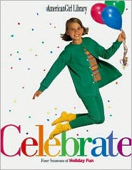 Celebrate: Four Seasons of Holiday Fun (American Girl Library Series)