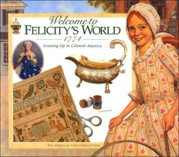 Welcome to Felicity's World, 1774: Growing up in Colonial America (American Girls Collection Series: Felicity)