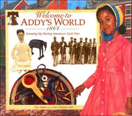Welcome to Addy's World, 1864: Growing up During America's Civil War (American Girls Collection Series: Addy)