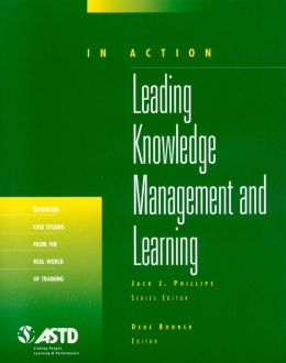 Leading Knowledge Management and Learning: Seventeen Case Studies from the Real World of Training