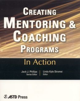 Creating Mentoring and Coaching Programs: Twelve Case Studies from the Real World of Training (In Action Series)