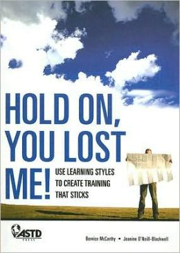 Hold On, You Lost Me!: Use Learning Styles to Create Training That Sticks