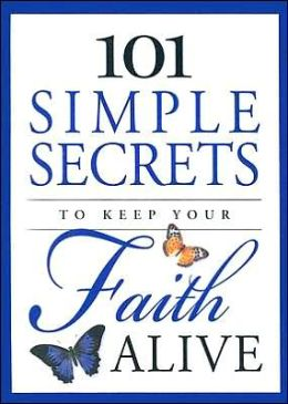 101 Simple Secrets to Keep Your Faith Alive