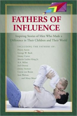 Fathers of Influence: Inspiring Stories of Men Who Made a Difference in Their Children and Their World