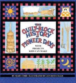 The Quilt-Block History of Pioneer Days: With Projects Kids Can Make