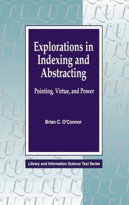 Explorations in Indexing and Abstracting: Pointing, Virtue, and Power