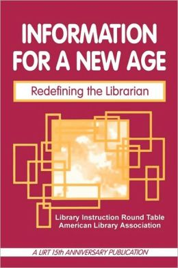 Information for a New Age: Redefining the Librarian