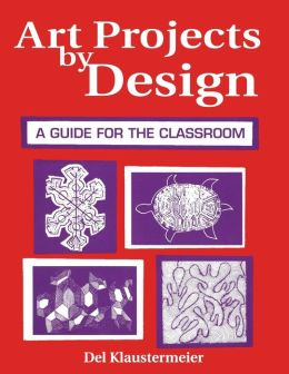 Art Projects by Design: A Guide for the Classroom