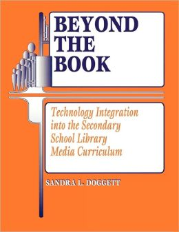 Beyond the Book: Technology Integration into the Secondary School Library Media Curriculum