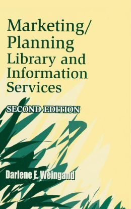 Marketing/Planning Library and Information Services: Second Edition