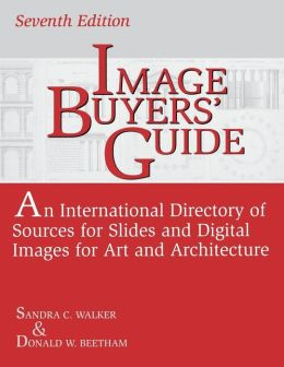 Image Buyers' Guide: An International Directory of Sources for Slides and Digital Images for Art and Architecture^LSeventh Edition