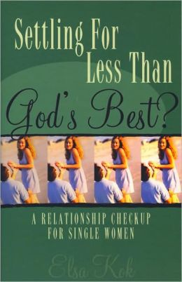 Settling for Less than God's Best: A Relationship Check-up for Single Women