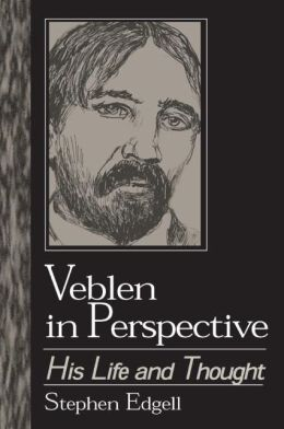 Veblen in Perspective: His Life and Thought