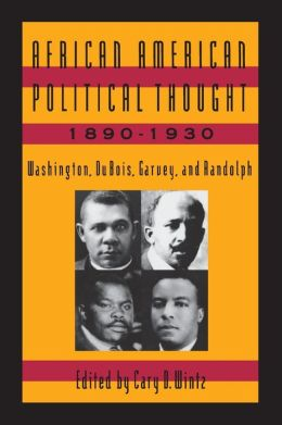 African-American Political Thought, 1890-1930: Washington, Du Bois, Garvey, and Randolph