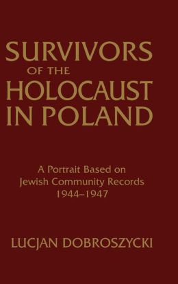 Survivors of the Holocaust in Poland: A Portrait Based on Jewish Community Records, 1944-1947
