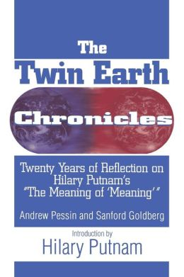 The Twin Earth Chronicles: Twenty Years of Reflection on Hilary Putnam's the ''Meaning of Meaning''
