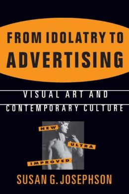 From Idolatry to Advertising: Visual Art and Contemporary Culture