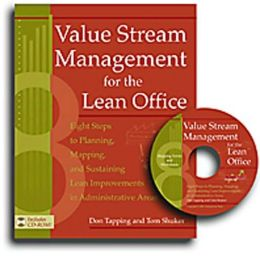 Value Stream Management for the Lean Office: Eight Steps to Planning, Mapping, and Sustaining Lean Improvements in Administrative Areas