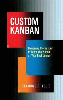 Custom Kanban: Designing the System to Meet the Needs of Your Environment