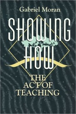 Showing How: The Act of Teaching